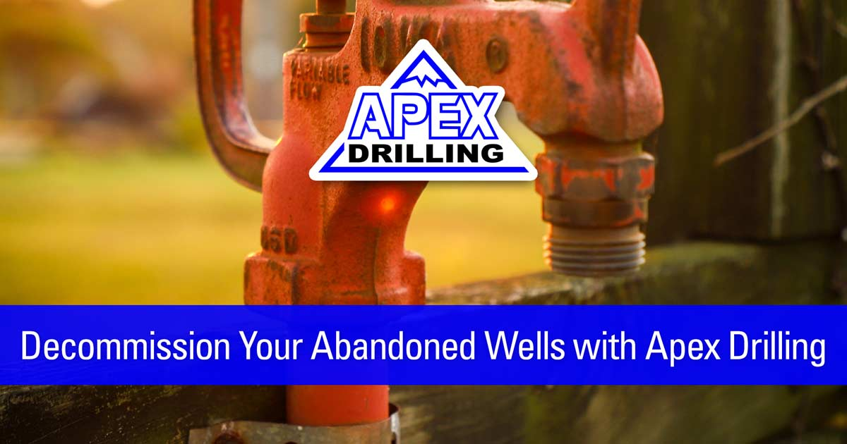 Decommission Your Abandoned Wells with Apex Drilling